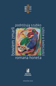 okładka Bowiem zmarli podróżują szybko Szkice o twórczości Romana Honeta, Książka |