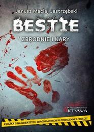 okładka Bestie Zbrodnie i kary, Książka | Janusz Maciej Jastrzębski