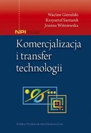 okładka Komercjalizacja i transfer technologii, Książka | Wacław Gierulski, Krzysztof Santarek, Joanna Wiśniewska
