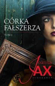 okładka Córka fałszerza Tom 1, Książka | Joanna Jax