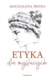 okładka Etyka dla myślących Podręcznik dla szkół ponadgimnazjalnych, Książka | Magdalena Środa