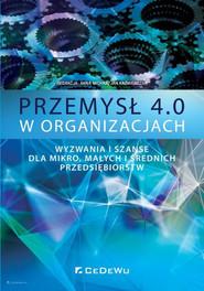 okładka Przemysł 4.0 w organizacjach Wyzwania i szanse dla mikro, małych i średnich przedsiębiorstw, Książka | null