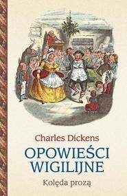 okładka Opowieści wigilijne Kolęda prozą, Książka | Charles Dickens
