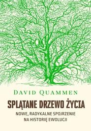 okładka Splątane drzewo życia. Nowe, radykalne spojrzenie na teorię ewolucji, Książka | David Quammen
