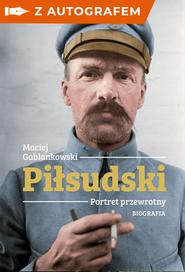 okładka Piłsudski. Portret przewrotny - autograf, Książka | Gablankowski Maciej