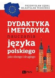 okładka Dydaktyka i metodyka nauczania języka polskiego jako obcego i drugiego, Książka | Przemysław E. Gębal, Władysław T. Miodunka
