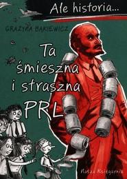 okładka Ale historia Ta śmieszna i straszna PRL, Książka | Grażyna Bąkiewicz