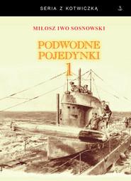 okładka Podwodne pojedynki 1 Spotkania okrętów podwodnych podczas I wojny światowej, Książka | Miłosz Iwo Sosnowski