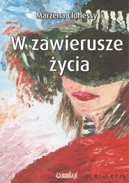 okładka W zawierusze życia, Książka   Clohessy Marzena