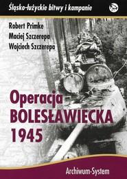 okładka Operacja bolesławiecka 1945, Książka | Robert Primke, Maciej Szczerepa, Wojciech Szczerepa