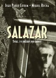 okładka Salazar Teraz, i w godzinie jego śmierci, Książka | Miguel Rocha, Joao Paulo Cotrim