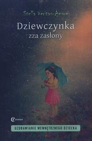 okładka Dziewczynka zza zasłony Uzdrawianie wewnętrznego dziecka, Książka | Veritas-Amare Stella