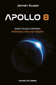 okładka Apollo 8 Pierwsza misja na księżyc, Książka | Kluger Jeffrey