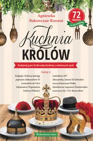 okładka Kuchnia królów, Książka   Agnieszka Bukowczan-Rzeszut