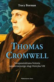 okładka Thomas Cromwell Nieopowiedziana historia najwierniejszego sługi Henryka VIII, Książka | Borman Trace