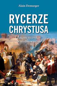 okładka Rycerze Chrystusa Zakony rycerskie w średniowieczu, Książka | Demurger Alain