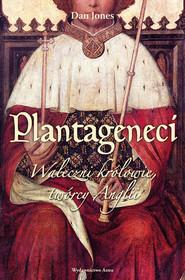 okładka Plantageneci Waleczni królowie twórcy Anglii, Książka | Jones Dan