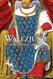 okładka Walezjusze Królowie Francji 1328-1589, Książka | Robert Jean Knecht