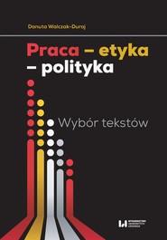 okładka Praca etyka polityka Wybór tekstów, Książka | Danuta Walczak-Duraj