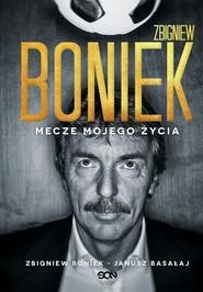okładka Zbigniew Boniek Mecze mojego życia, Książka | Zbigniew Boniek, Basałaj Janusz
