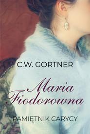 okładka Maria Fiodorowna Pamiętnik carycy Wielkie Litery, Książka | Gortner C.W.