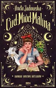 okładka Cud, miód, Malina Kronika rodziny Koźlaków, Książka | Aneta Jadowska