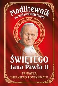 okładka Modlitewnik za wstawiennictwem Świętego Jana Pawła II Pamiątka Wielkiego Pontyfikatu, Książka |