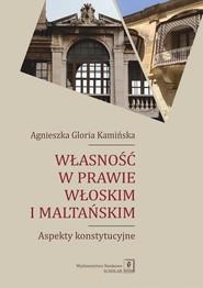 okładka Własność w prawie włoskim i maltańskim Aspekty konstytucyjne, Książka | Agnieszka Gloria Kamińska