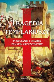 okładka Tragedia templariuszy Powstanie i upadek państw krzyżowców, Książka | Michael Haag