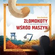okładka Złomokoty i inne zwierzaki niedomowe wśród maszyn, Książka | Swoboda Anna