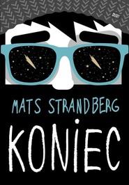 okładka Koniec, Książka | Mats Strandberg