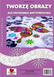 okładka Tworzę obrazy Kolorowanka antystresowa, Książka | Wileńska Agnieszka