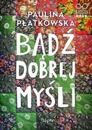 okładka Bądź dobrej myśli, Książka | Paulina Płatkowska