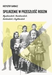 okładka Spojrzenie w przeszłość rodzin Mysakowskich, Nowakowskich, Kucharskich i Gryblewskich, Książka | Garbacz Krzysztof