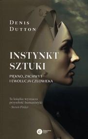 okładka Instynkt sztuki Piękno, zachwyt i ewolucja człowieka, Książka | Dutton Denis