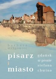 okładka Pisarz i miasto Gdańsk w prozie Stefana Chwina, Książka | null