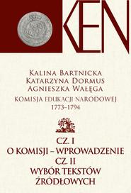 okładka Komisja Edukacji Narodowej 1773-1794 Cz. I - Wprowadzenie. Cz. II - Wybór tekstów źródłowych, Książka |