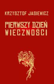 okładka Pierwszy dzień wieczności, Książka | Jasiewicz Krzysztof
