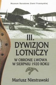 okładka III Dywizjon Lotniczy w obronie Lwowa w sierpniu 1920 roku, Książka | Niestrawski Mariusz