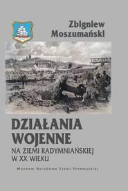 okładka Działania wojenne na ziemi radymniańskiej w XX wieku, Książka | Zbigniew Moszumański
