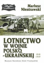 okładka Lotnictwo w wojnie polsko-ukraińskiej 1918-1919, Książka | Niestrawski Mariusz