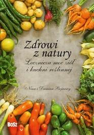 okładka Zdrowi z natury Lecznicza moc ziół i kuchni roślinnej, Książka | Nina Bojarska, Damian Bojarski