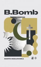 okładka B Bomb, Książka | Kozłowska Marta