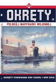 okładka Okręty Polskiej Marynarki Wojennej Tom 18 Okręty podwodne ORP SOKÓŁ i ORP DZIK, Książka | Nowak Grzegorz