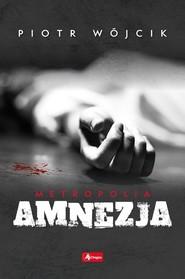 okładka Amnezja, Książka   Piotr  Wójcik