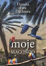 okładka Moje Macondo, Książka | Danuta Ewa Dachtera
