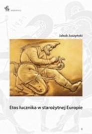 okładka Etos łucznika w starożytnej Europie, Książka | Juszyński Jakub
