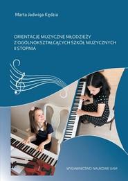 okładka Orientacje muzyczne młodzieży z ogólnokształcących szkół muzycznych II stopnia, Książka   Kędzia Marta