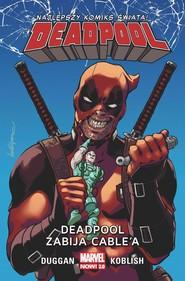okładka Deadpool T.11 Deadpool zabija Cable'a, Książka  