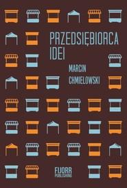 okładka Przedsiębiorca idei Filozofia uczestnicząca dla libertarian, Książka | Chmielowski Marcin